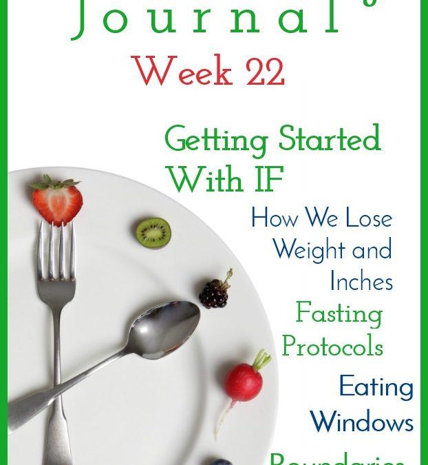 Intermittent Fasting Journal – Week 22