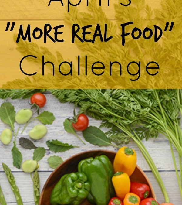 "April's ""More Real Food"" Challenge"
