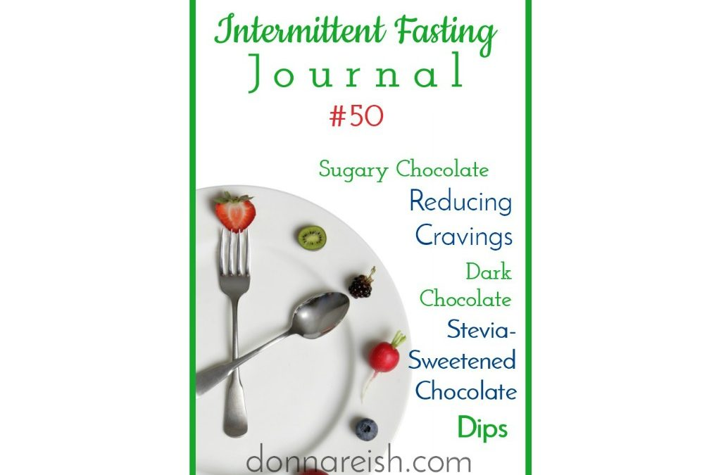 Intermittent Fasting Journal #50 — 30+ Ways to Move From Creamy Milk Chocolate to Healthier or Sugar-Free Chocolate
