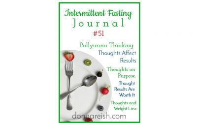 "Intermittent Fasting Journal #51 – How Ray Baby's ""Pollyanna"" Approach Was Mostly Right—Our Thoughts Dictate Our Actions"