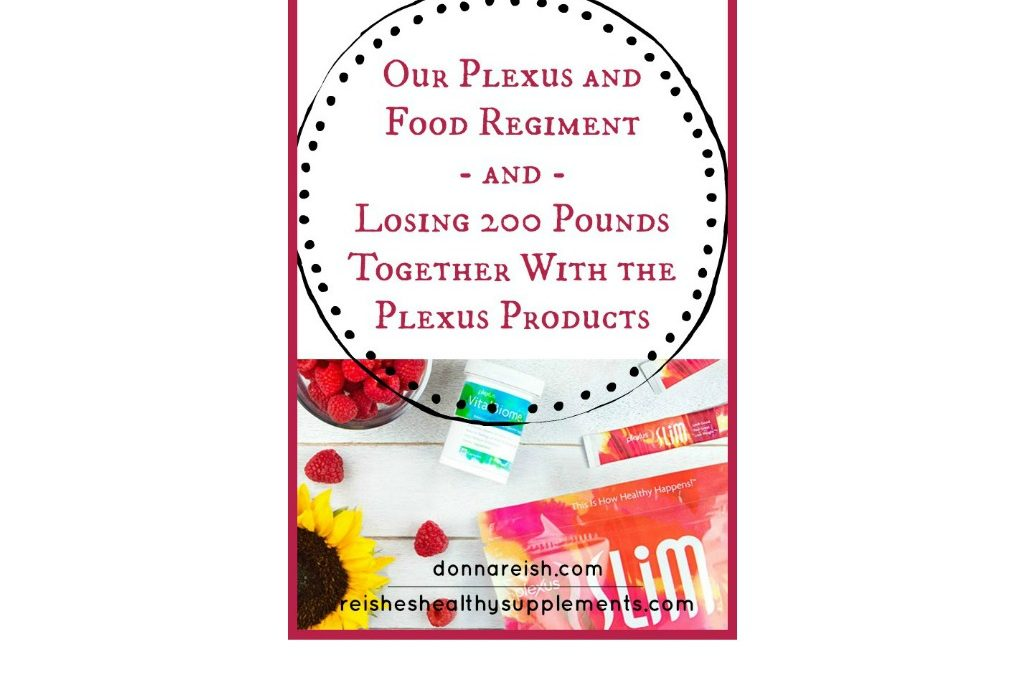 Our Plexus and Food Regiment—and Losing 200 Pounds Together With the Plexus Products