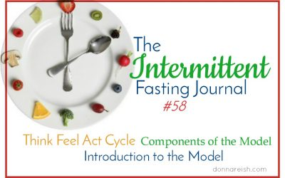 Intermittent Fasting Journal #58 Introducing the Self Coaching Model (The Think-Feel-Act Series)