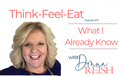 Think-Feel-Eat Episode #31: What I Already Know
