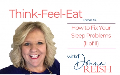 Think-Feel-Eat Episode #39: How to Fix Your Sleep Problems (II of II)