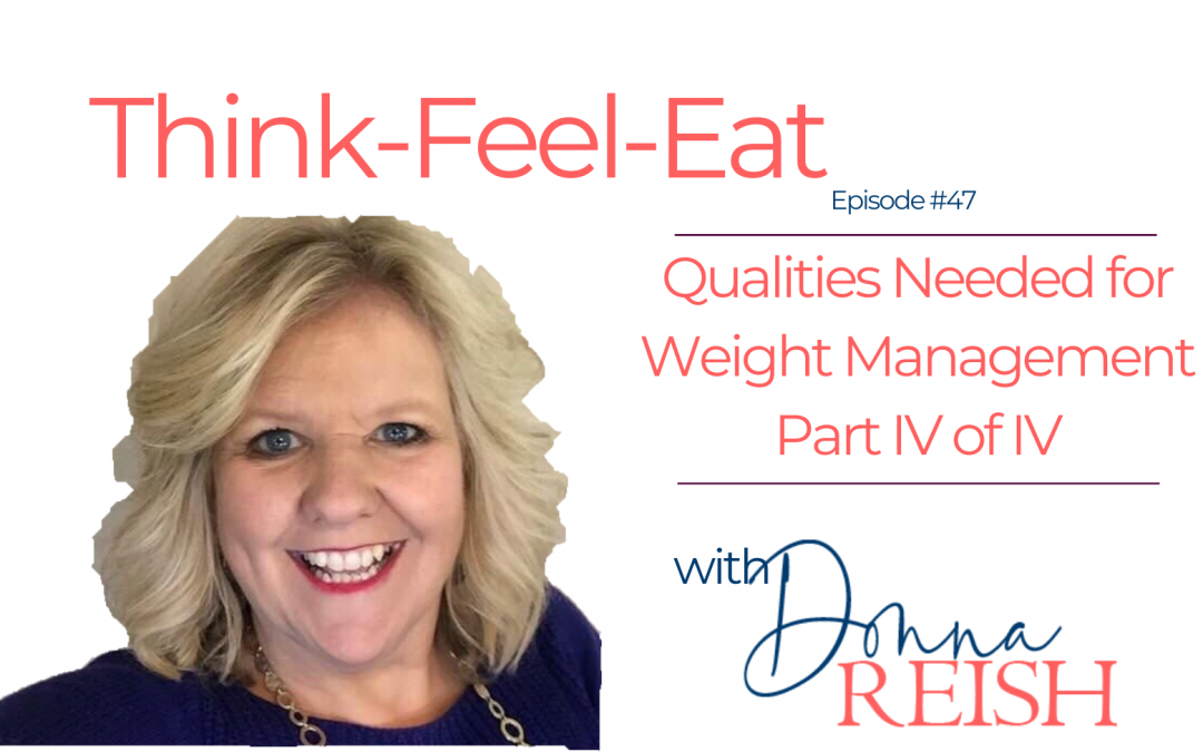 Think-Feel-Eat Episode #47: Last Qualities for Weight Loss IV of IV